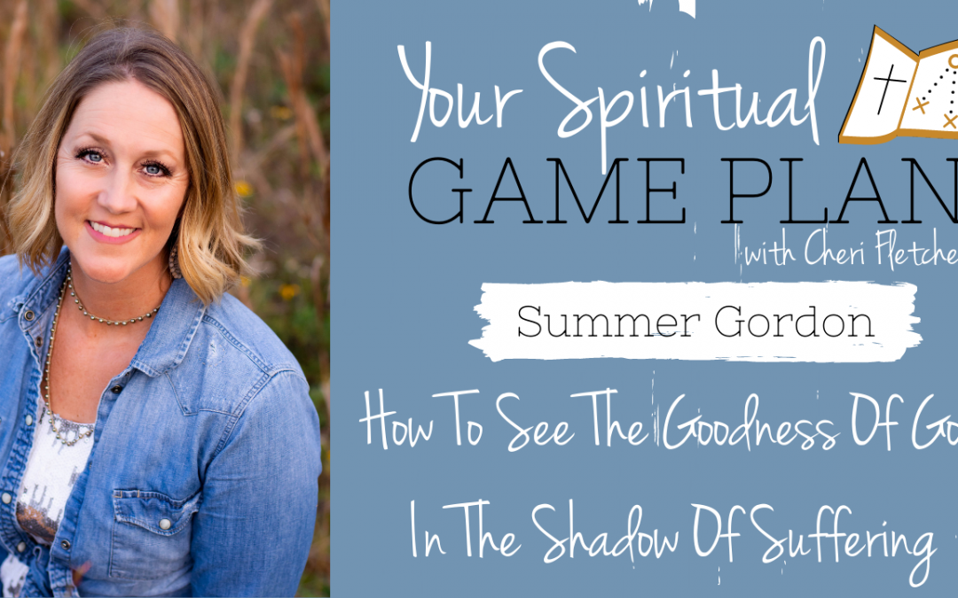 How To See The Goodness Of God In The Shadow Of Suffering