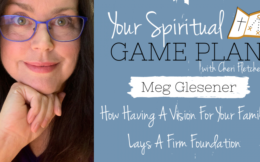 How Having A Vision For Your Family Lays A Firm Foundation
