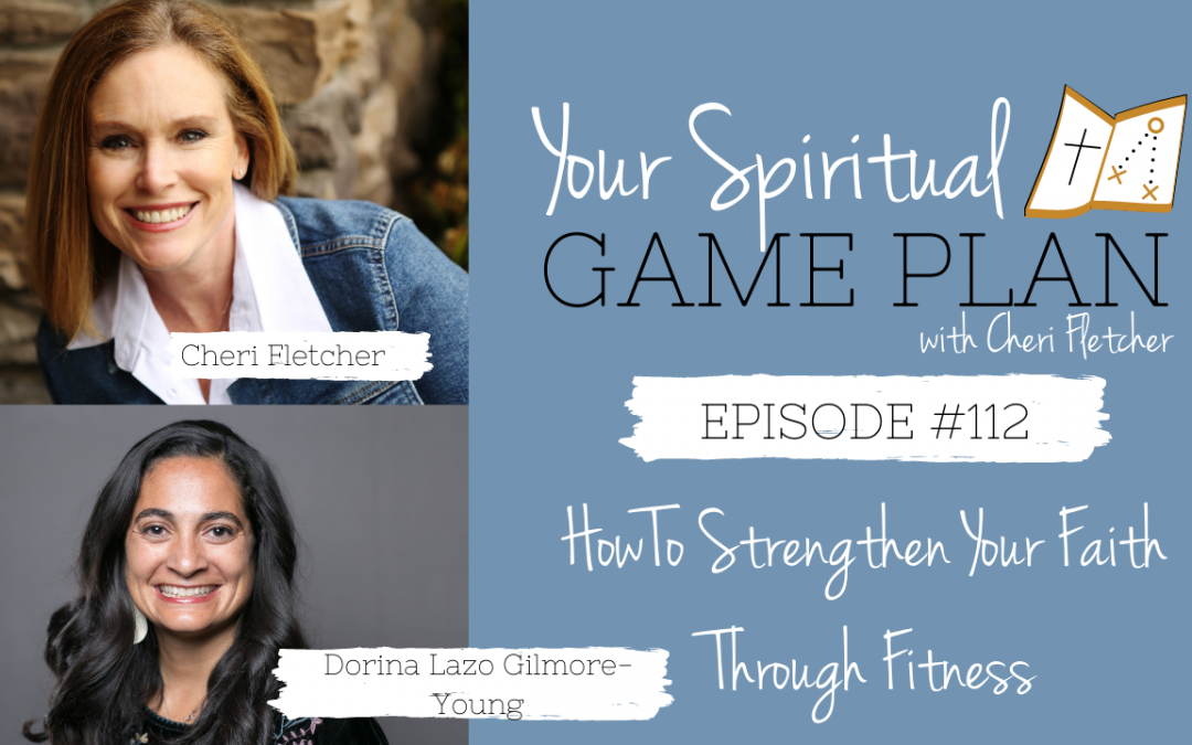 Episode #112 How To Strengthen Your Faith Through Fitness