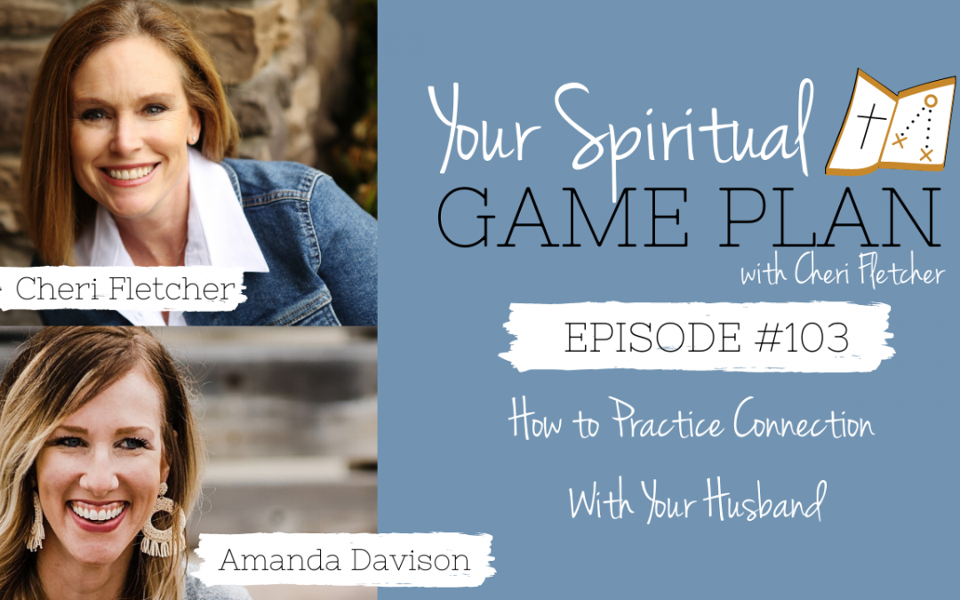 Episode 103 How To Practice Connection With Your Husband
