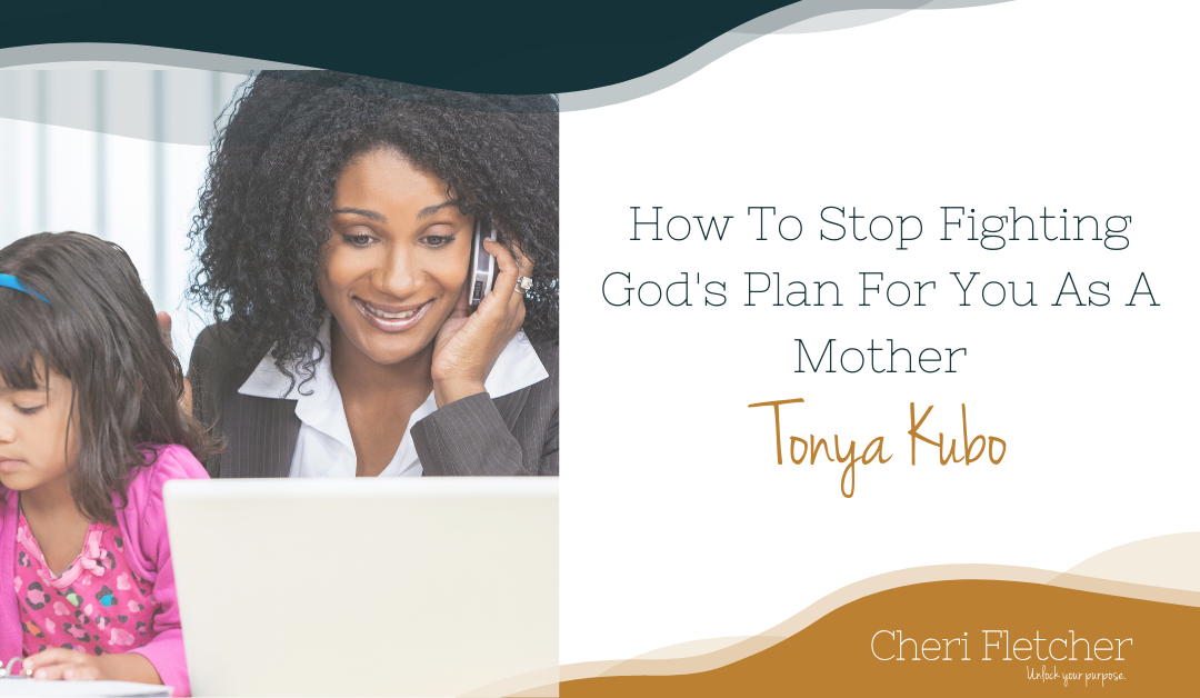 How To Stop Fighting God's Plan For You As A Mother