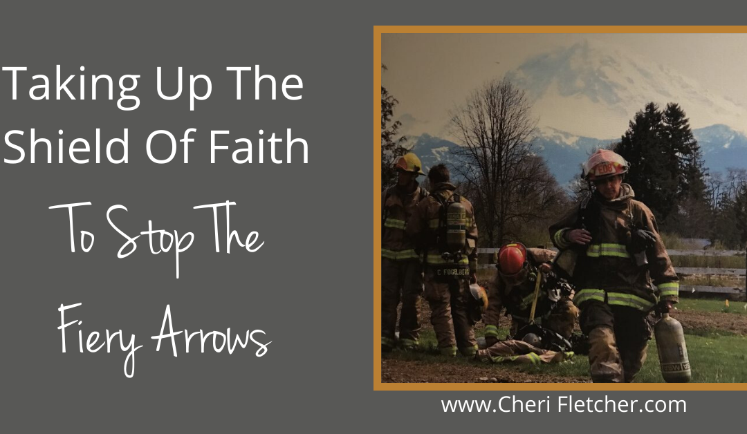 Taking Up The Shield Of Faith To Stop The Fiery Arrows