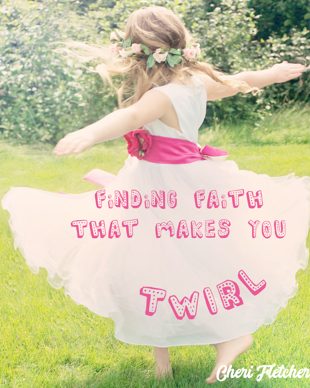 Finding Faith That Makes You Twirl With Joy