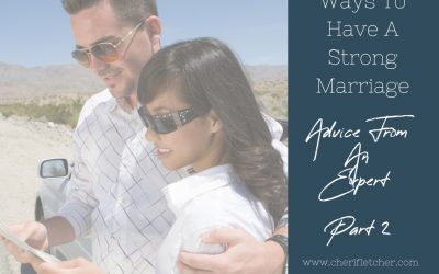 8 Ways to Have a Strong Marriage – Advice From An Expert – Part 2