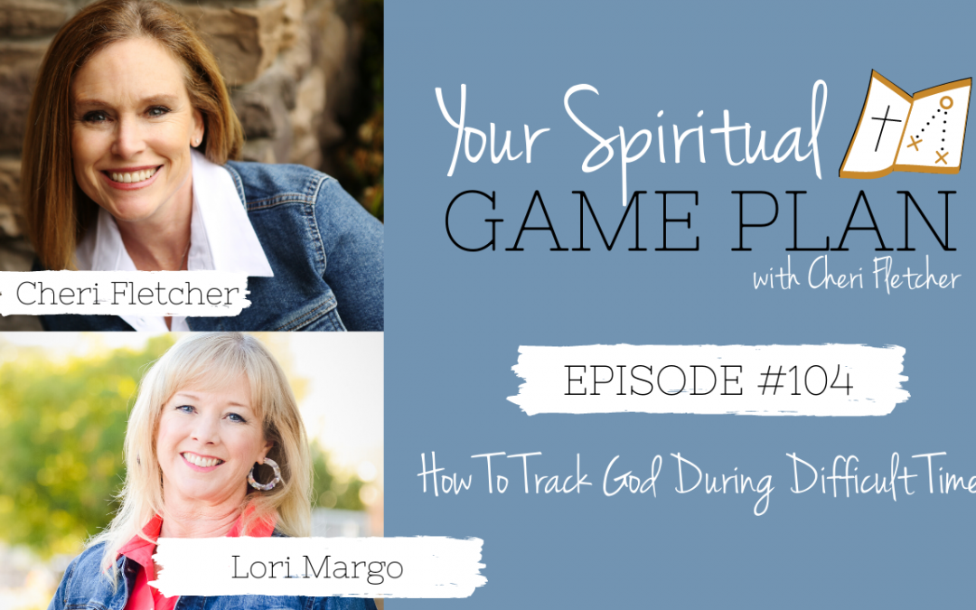 Episode 104 – How To Track God During Difficult Times