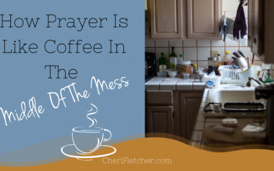 How Prayer Is Like Coffee In The Middle Of The Mess